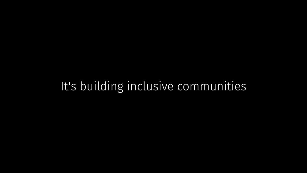 It's building inclusive communities