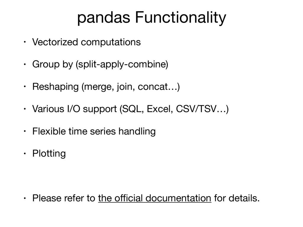 pandas Functionality • Vectorized computations ...