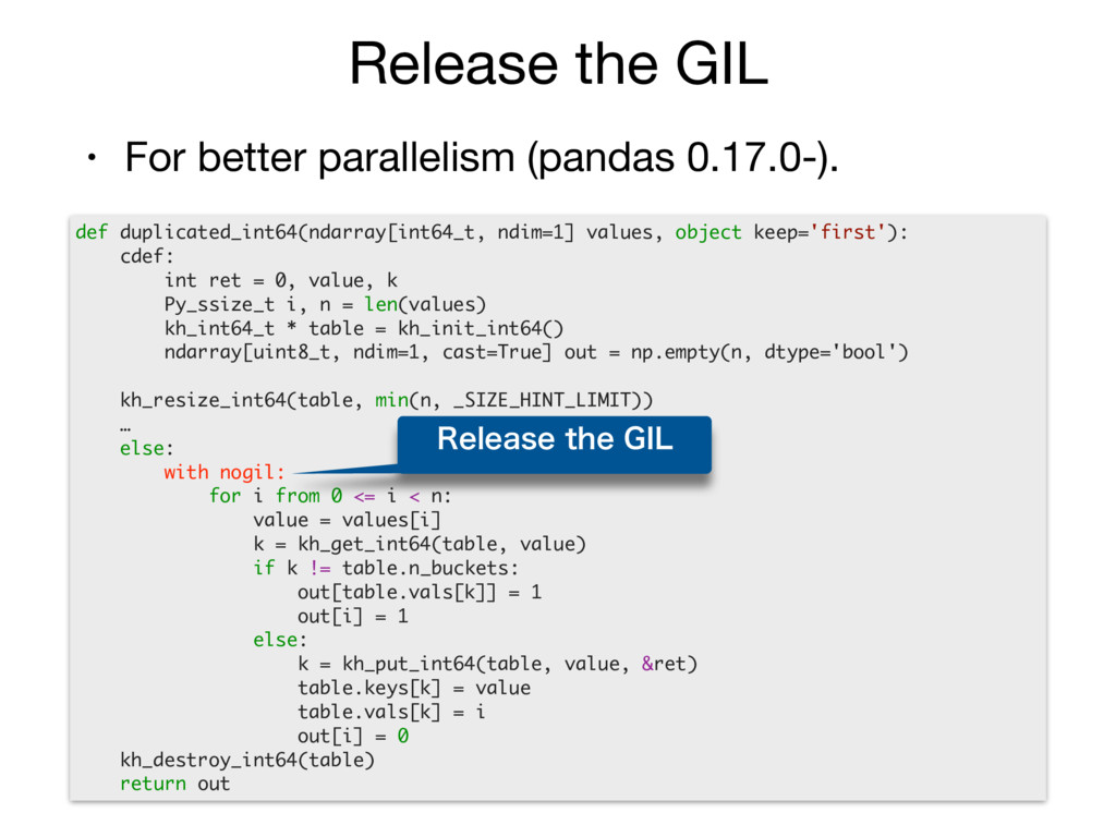 Release the GIL • For better parallelism (panda...