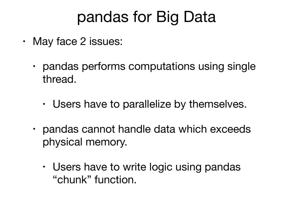 pandas for Big Data • May face 2 issues:  • pan...