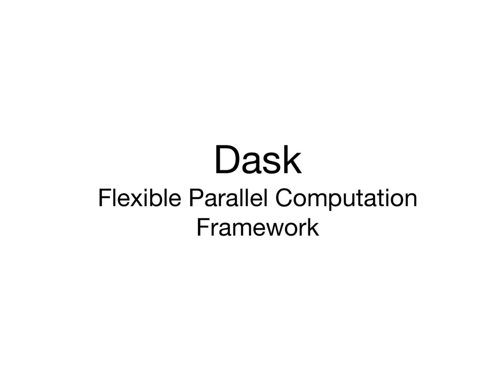 Dask  Flexible Parallel Computation Framework
