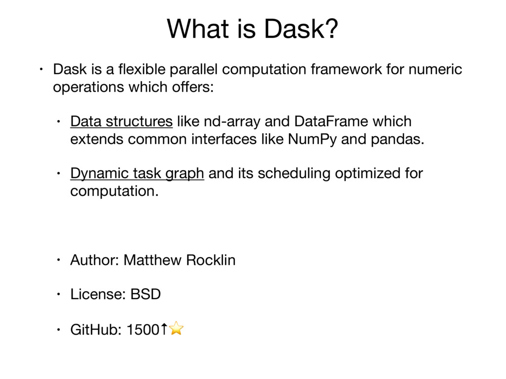 What is Dask? • Dask is a flexible parallel comp...