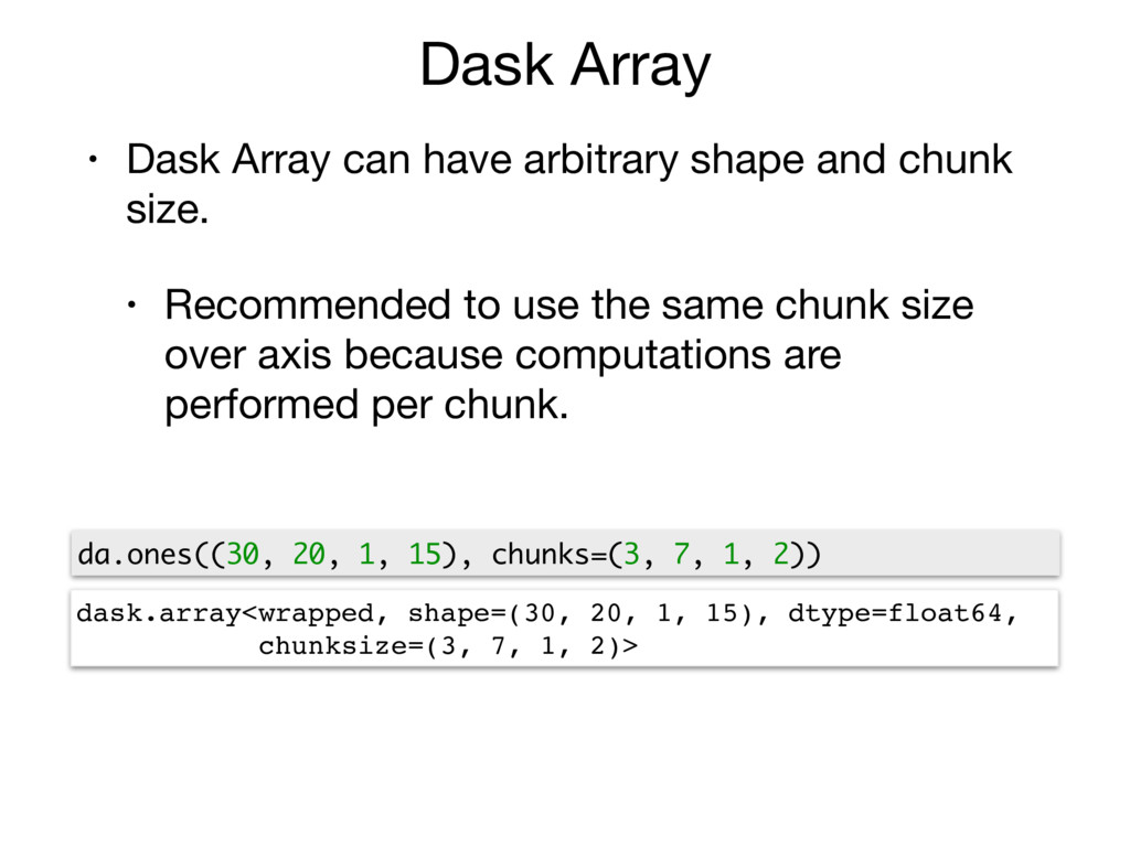 Dask Array • Dask Array can have arbitrary shap...