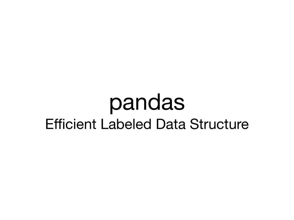 pandas  Efficient Labeled Data Structure