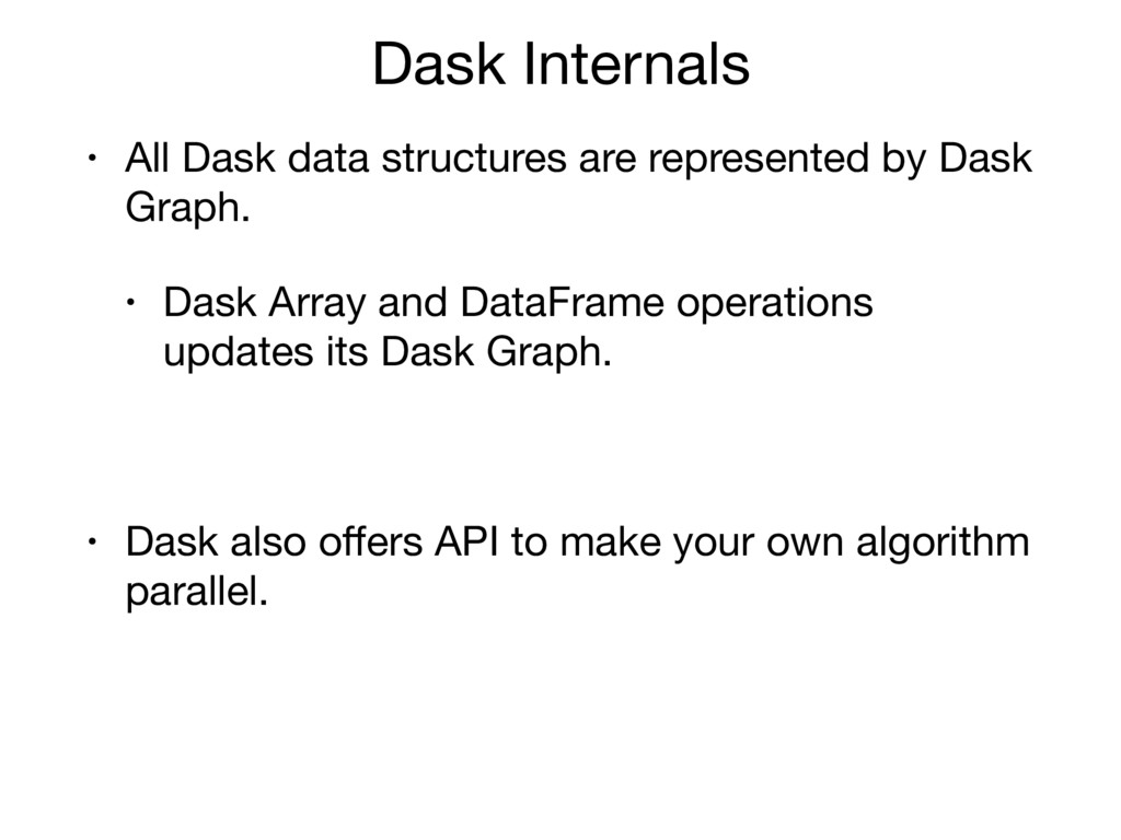 Dask Internals • All Dask data structures are r...