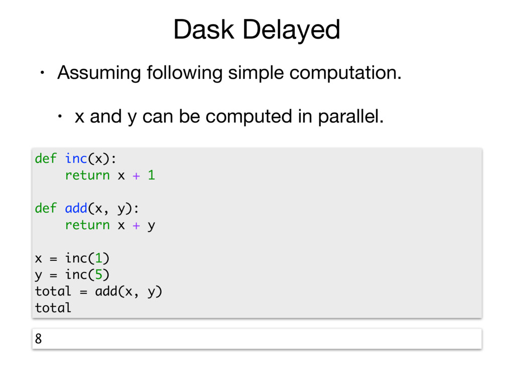 Dask Delayed • Assuming following simple comput...