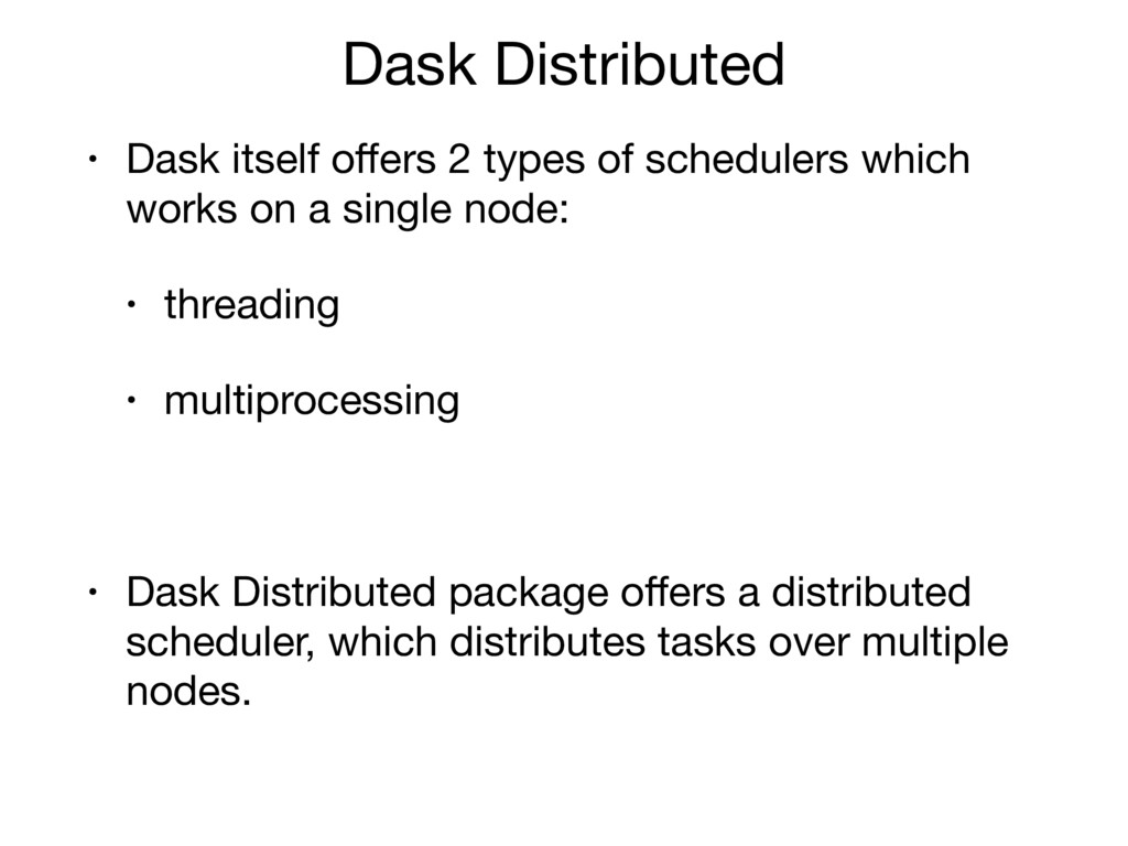 Dask Distributed • Dask itself offers 2 types of...