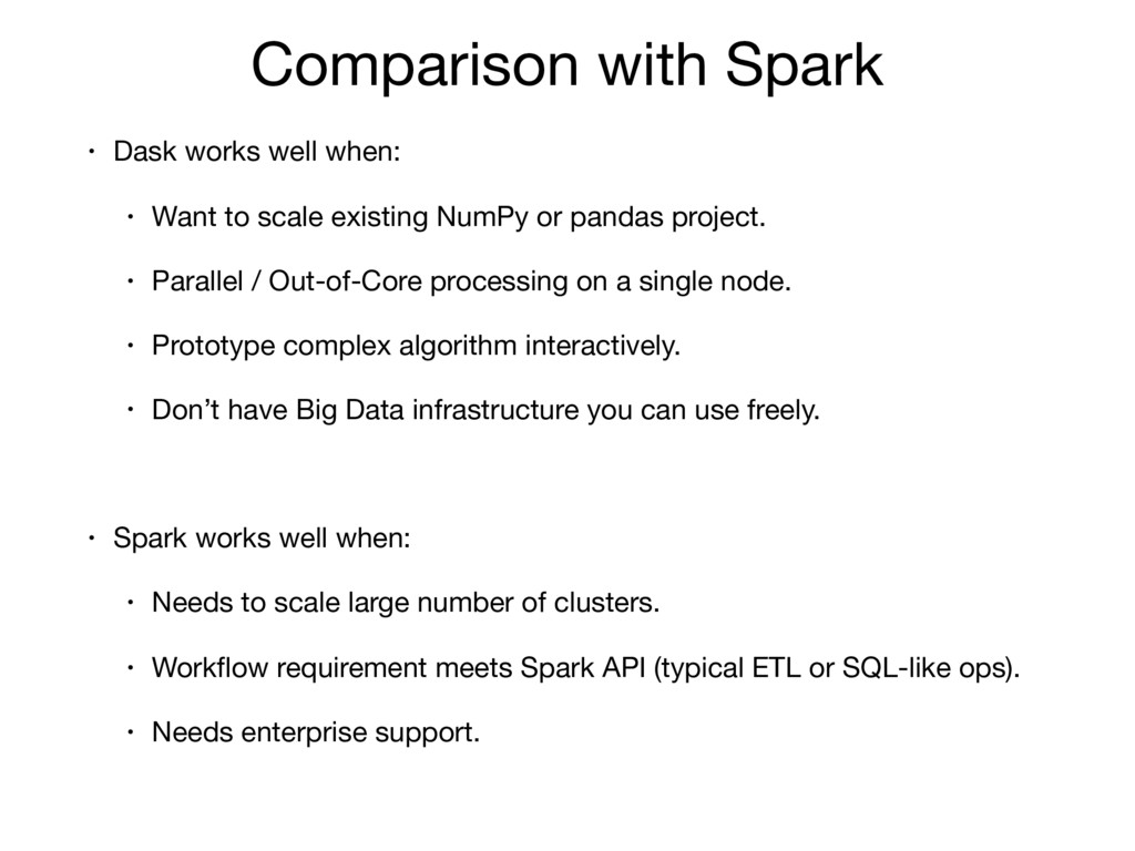 Comparison with Spark • Dask works well when:  ...