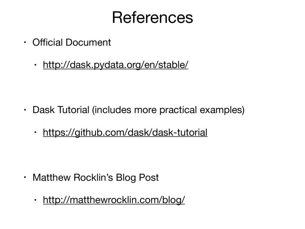 References • Official Document  • http://dask.pyd...