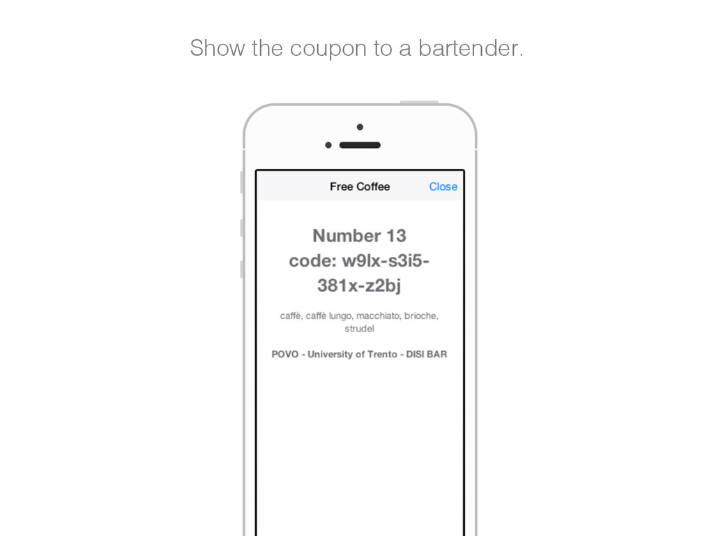 Show the coupon to a bartender.!