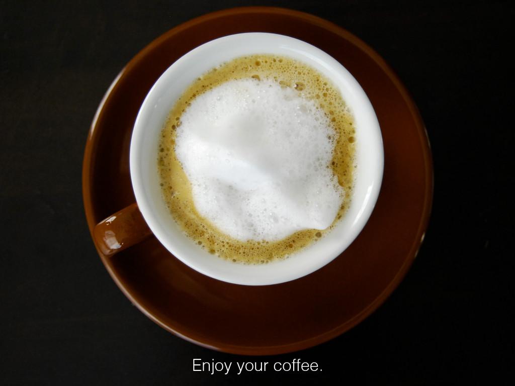 Enjoy your coffee.!