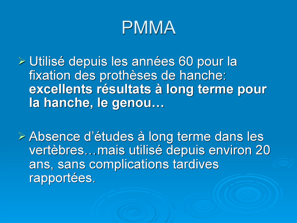PMMA  Utilisé depuis les années 60 pour la fix...