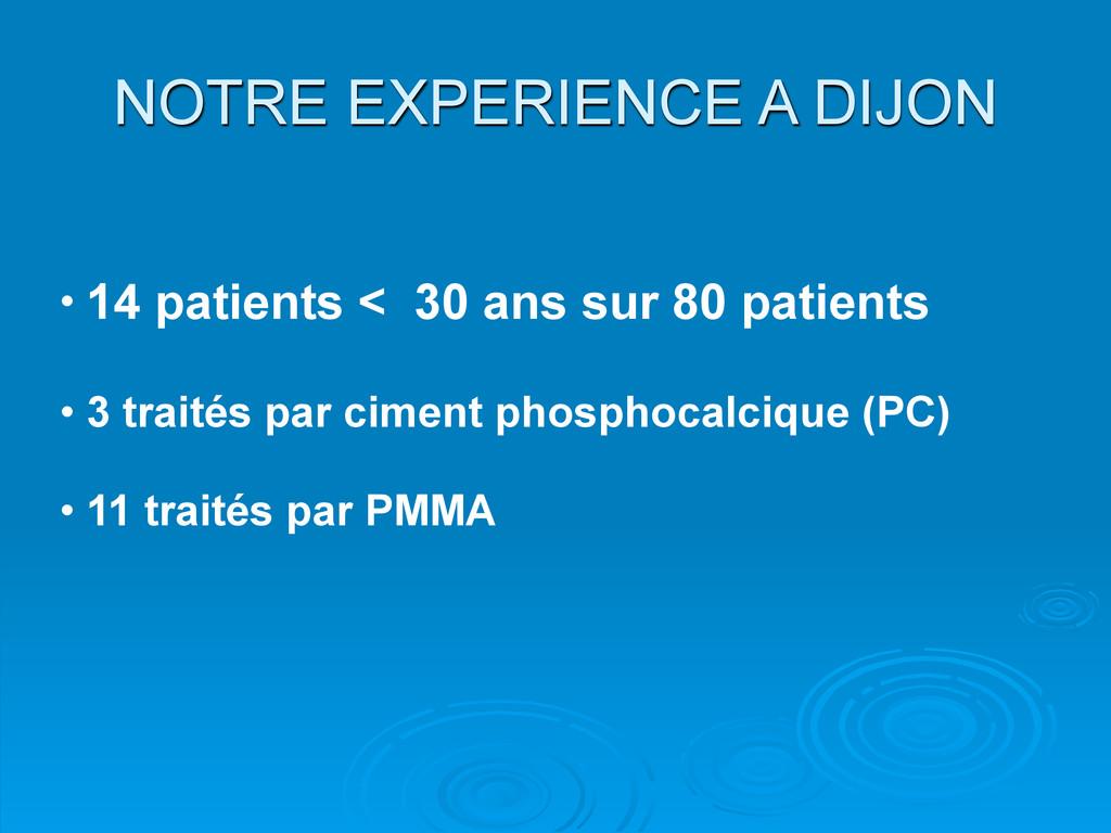 NOTRE EXPERIENCE A DIJON • 14 patients < 30 ans...