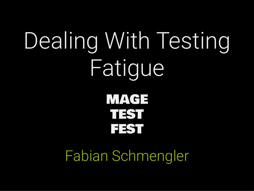 Dealing With Testing Fatigue MAGE TEST FEST Fab...