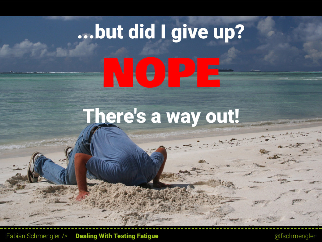 ...but did I give up? NOPE There's a way out! 1...