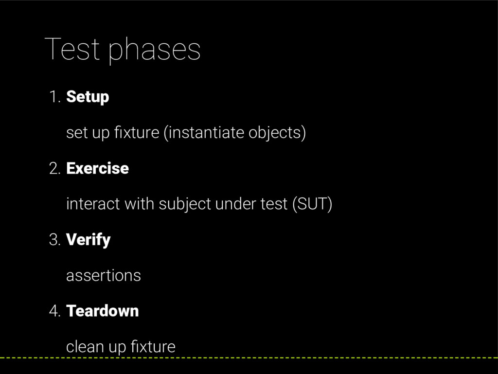 Test phases 1. Setup set up xture (instantiate ...