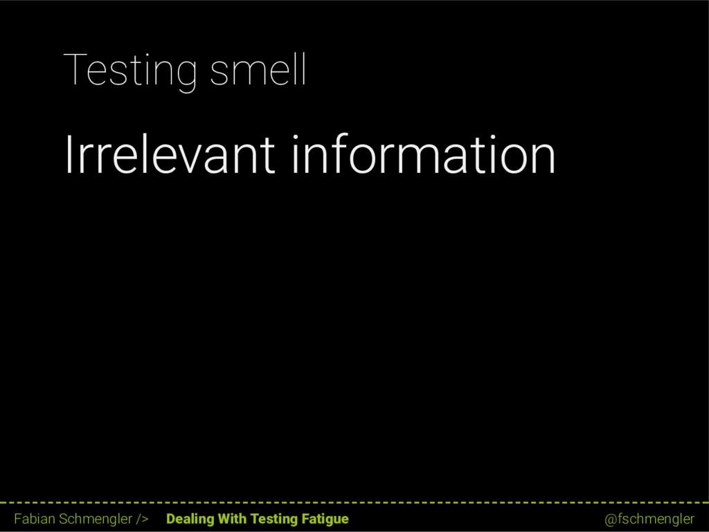 Testing smell Irrelevant information 36 / 62 Fa...