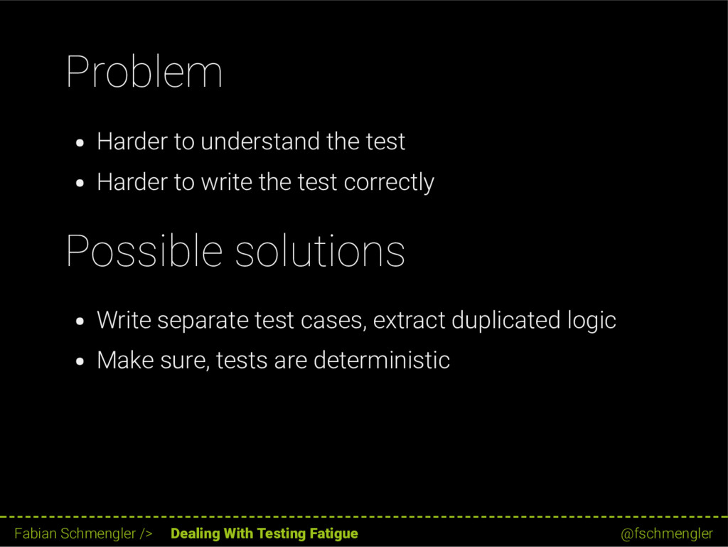 Problem Harder to understand the test Harder to...