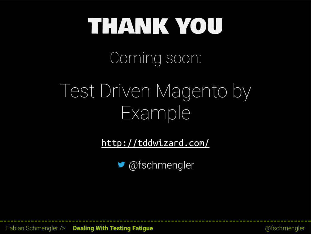 THANK YOU Coming soon: Test Driven Magento by E...