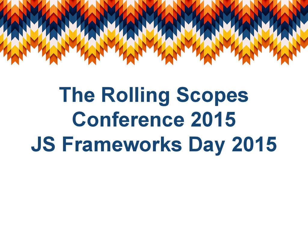 The Rolling Scopes Conference 2015 JS Framework...