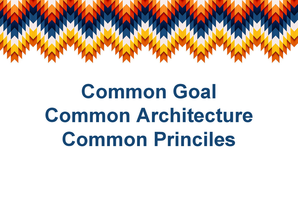 Common Goal Common Architecture Common Princiles
