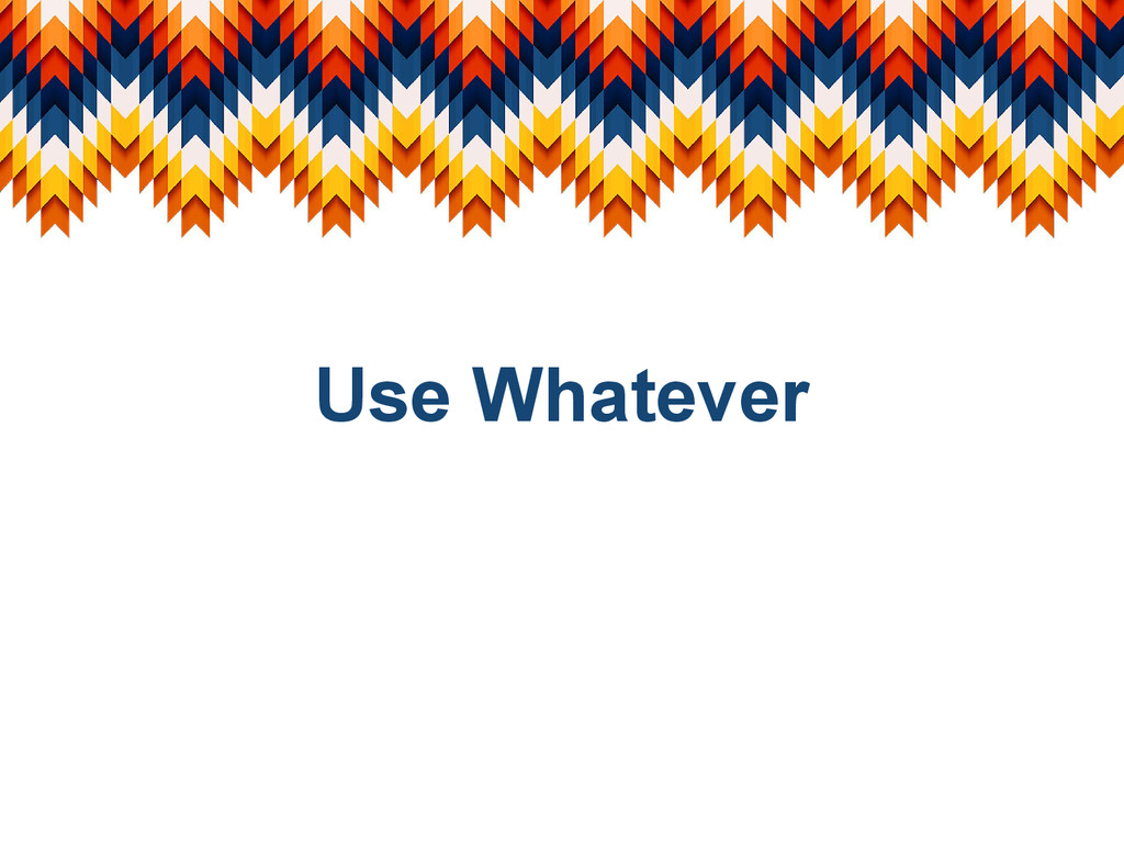 Use Whatever