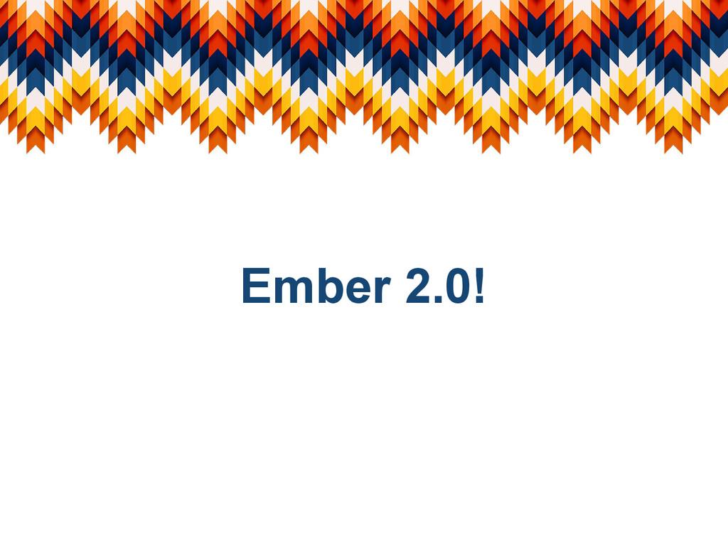 Ember 2.0!
