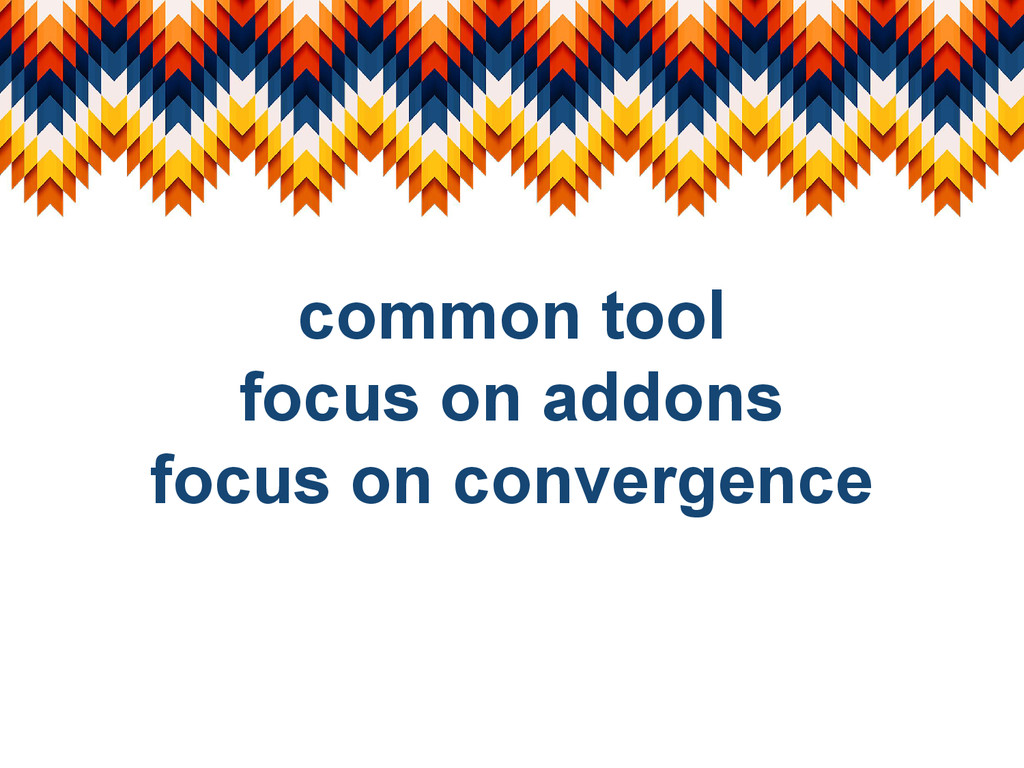 common tool focus on addons focus on convergence