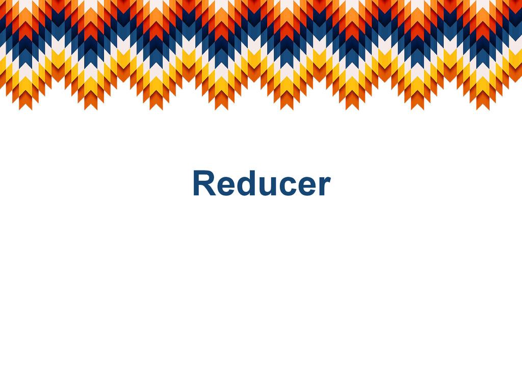 Reducer