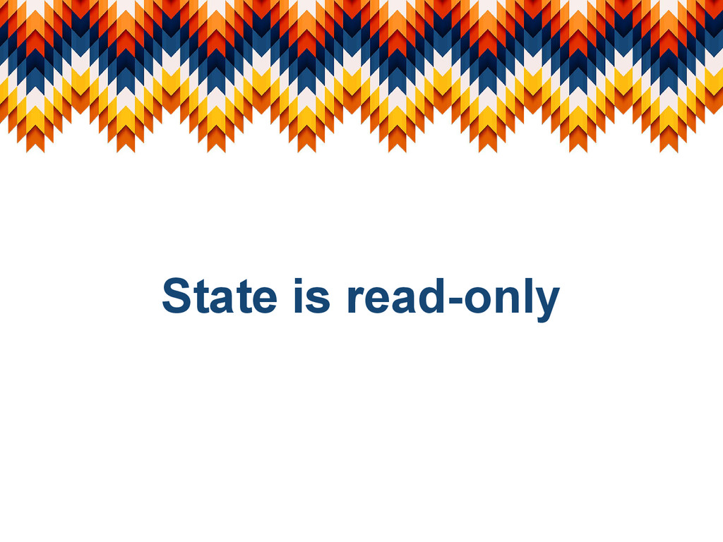 State is read-only