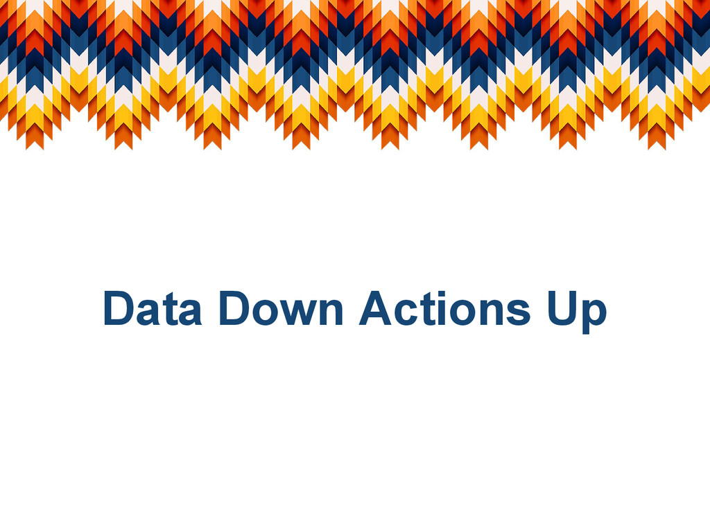 Data Down Actions Up