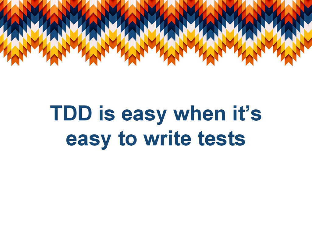 TDD is easy when it's easy to write tests