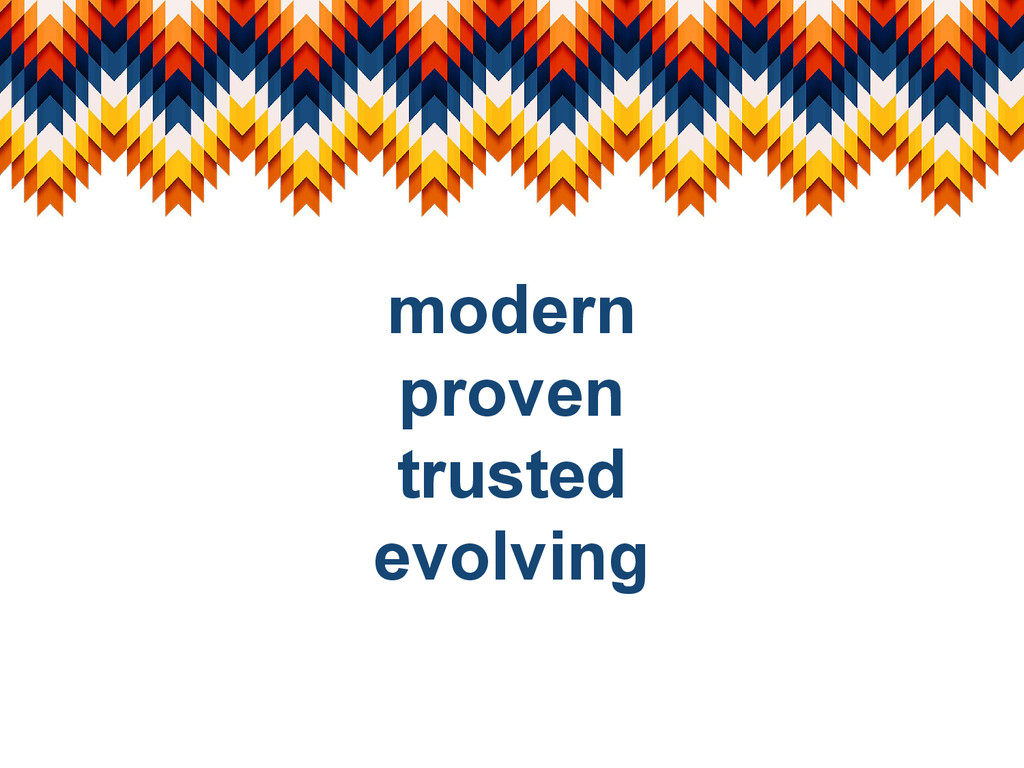 modern proven trusted evolving