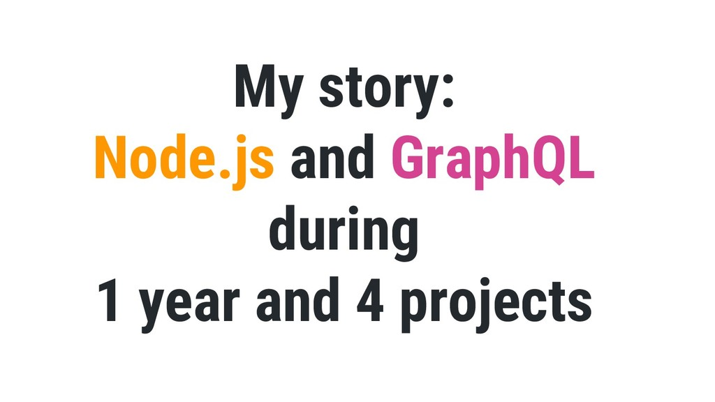 My story: Node.js and GraphQL during 1 year and...
