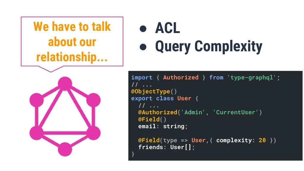 ● ACL ● Query Complexity We have to talk about ...