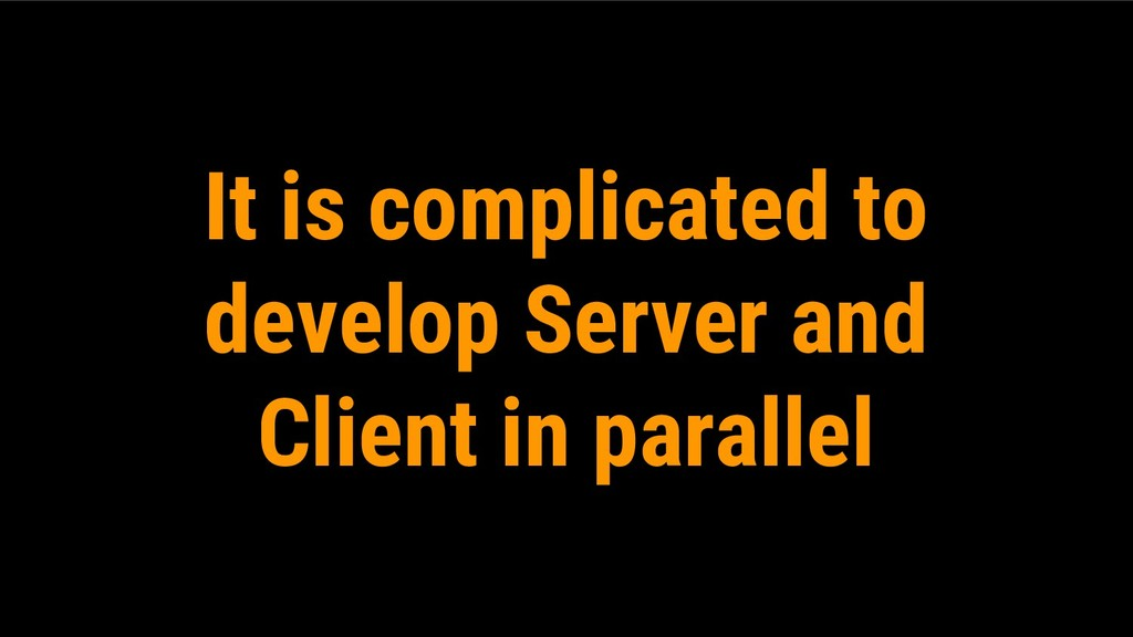 It is complicated to develop Server and Client ...