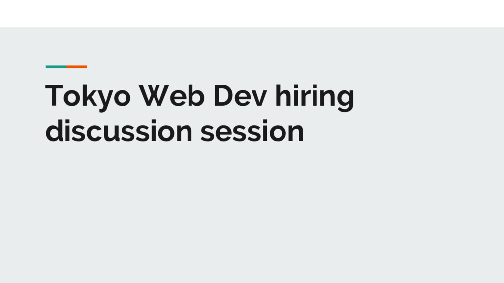 Tokyo Web Dev hiring discussion session