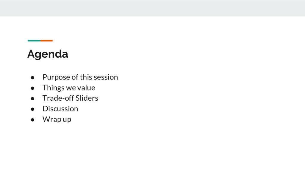 Agenda ● Purpose of this session ● Things we va...