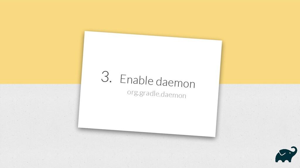 3. Enable daemon org.gradle.daemon