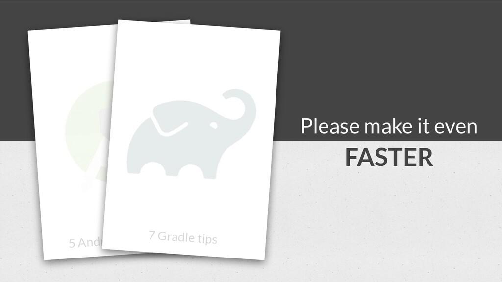 5 Android Studio tips 7 Gradle tips Please make...