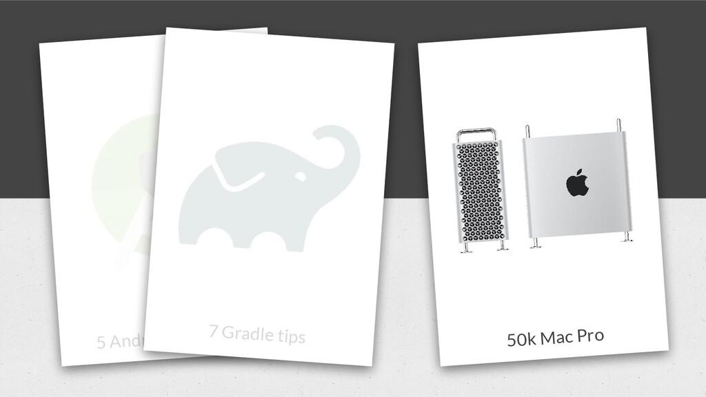 5 Android Studio tips 7 Gradle tips 50k Mac Pro