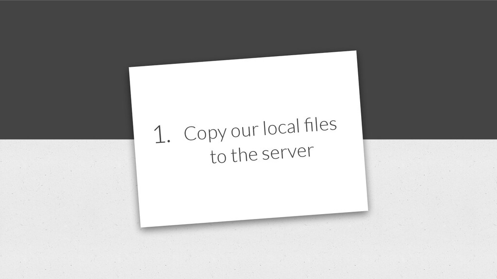 1. Copy our local files to the server