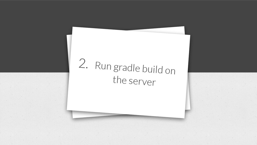 1. Copy our local files to the server 2. Run gra...