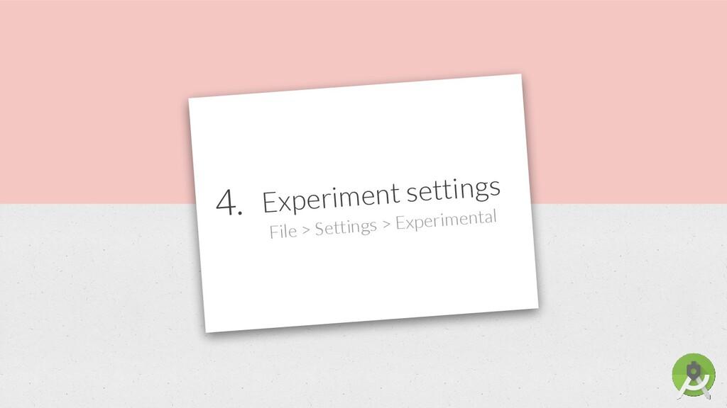 4. Experiment settings File > Settings > Experi...