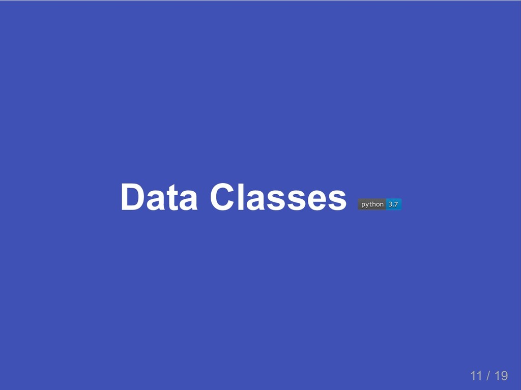 Data Classes python python 3.7 3.7 11 / 19