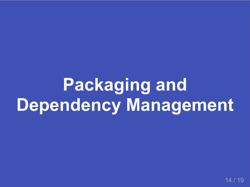 Packaging and Dependency Management 14 / 19