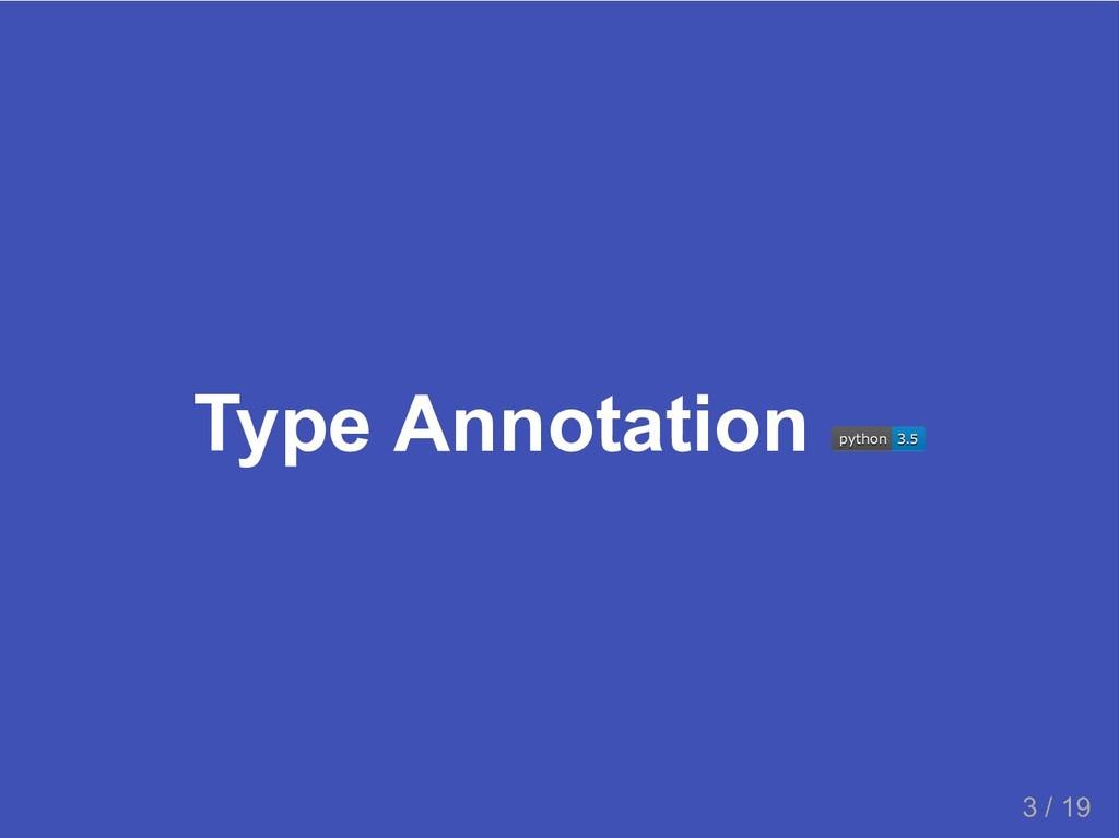 Type Annotation python python 3.5 3.5 3 / 19