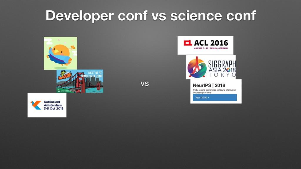 Developer conf vs science conf vs