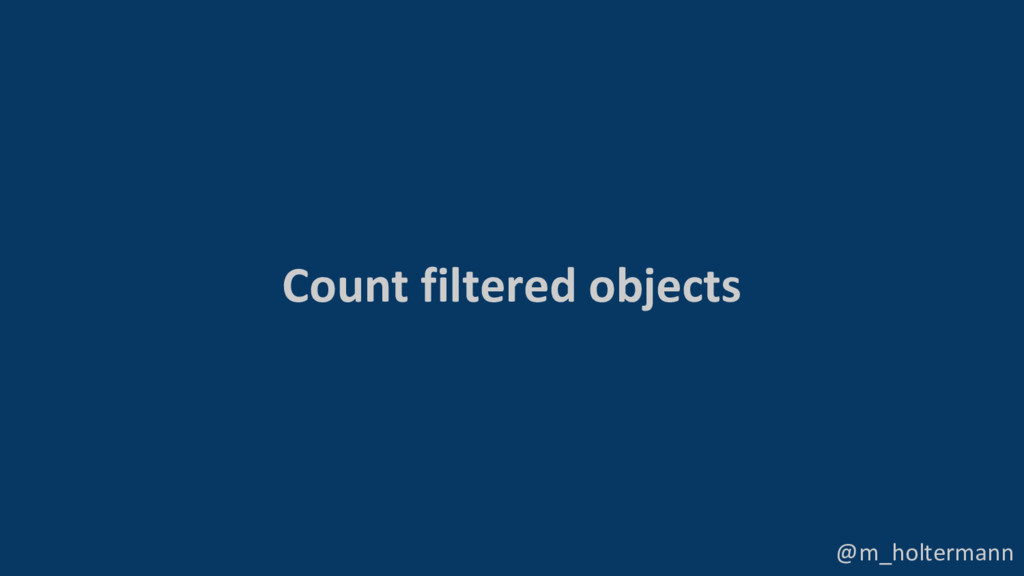 @m_holtermann Count filtered objects