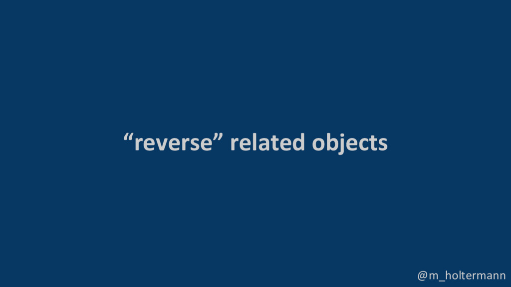 "@m_holtermann ""reverse"" related objects"